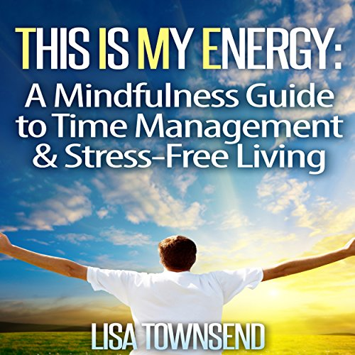 This Is My Energy: Your Mindfulness Guide to Time Management & Stress-Free Living cover art