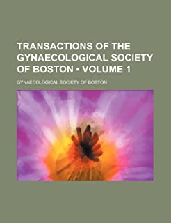 Transactions of the Gynaecological Society of Boston (Volume 1)