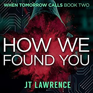 How We Found You: A Cyberpunk Kidnapping Thriller     When Tomorrow Calls Book 2              By:                                                                                                                                 JT Lawrence                               Narrated by:                                                                                                                                 Roshina Ratnam                      Length: 9 hrs and 19 mins     32 ratings     Overall 4.2