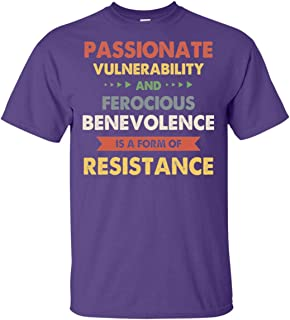 Passionate Vulnerability and Ferocious Benevolence_ is A Form of Resistance_ T-Shirt
