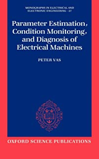 Parameter Estimation, Condition Monitoring, and Diagnosis of Electrical Machines (Monographs in Electrical and Electronic Engineering)