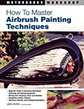 How to Master Airbrush Painting Techniques (Motorbooks Workshop)...
