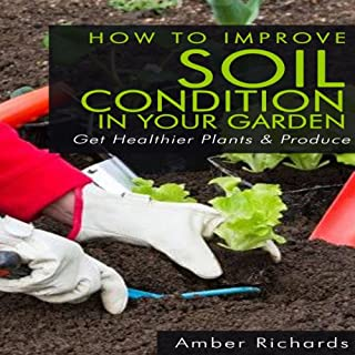How to Improve Soil Condition in Your Garden                   By:                                                                                                                                 Amber Richards                               Narrated by:                                                                                                                                 Dave Wright                      Length: 20 mins     Not rated yet     Overall 0.0