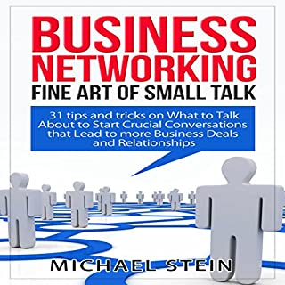 Business Networking     Fine Art of Small Talk: 31 Tips and Tricks on What to Talk About to Start Crucial Conversations That Lead to More Business Deals and Relationships              By:                                                                                                                                 Michael Stein                               Narrated by:                                                                                                                                 Mike Norgaard                      Length: 22 mins     19 ratings     Overall 2.8