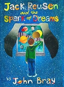 [John Bray, Karen MacAllister]のJack Reusen and the Spark of Dreams (English Edition)
