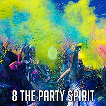 8 The Party Spirit