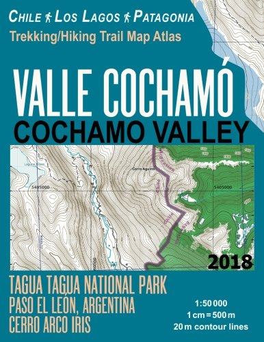 Valle Cochamo Cochamo Valley Trekking/Hiking Trail Map Atlas Tagua Tagua National Park Paso El Leon, Argentina Cerro Arco Iris Chile Los Lagos ... Map (Travel Guide Hiking Maps Puerto Varas)