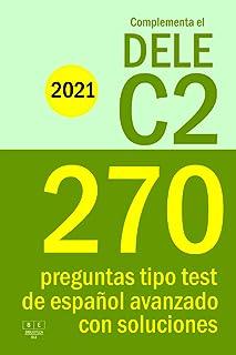 Complementa el DELE C2 - 2021: 270 preguntas tipo test de español avanzado con soluciones: Para repasar la gramática y el ...