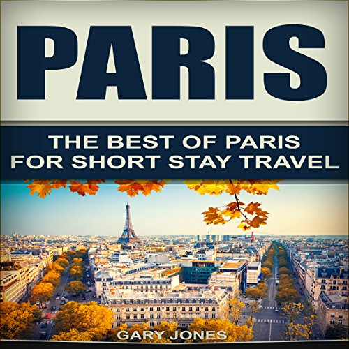 Paris: The Best of Paris for Short-Stay Travel audiobook cover art