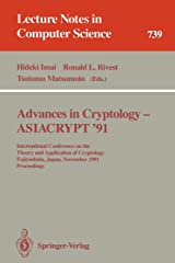 Advances in Cryptology - ASIACRYPT '91: International Conference on the Theory and Application of Cryptology, Fujiyoshida, Japan, November 11-14, ... (Lecture Notes in Computer Science, 739) Paperback