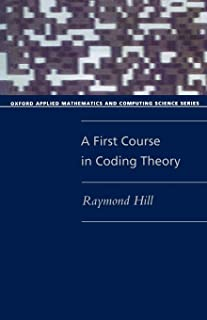 A First Course In Coding Theory (Oxford Applied Mathematics And Computing Science Series) (Oxford Applied Mathematics & Co...
