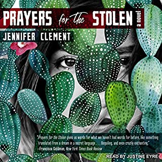 Prayers for the Stolen     A Novel              Written by:                                                                                                                                 Jennifer Clement                               Narrated by:                                                                                                                                 Justine Eyre                      Length: 5 hrs and 43 mins     Not rated yet     Overall 0.0