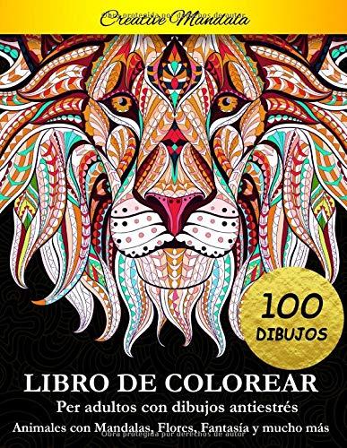 Libro De Colorear Para Adultos: 100 páginas para colorear. Libro de colorear antiestrés con animales, mandalas, flores, fantasy, dibujos relajantes y mucho más