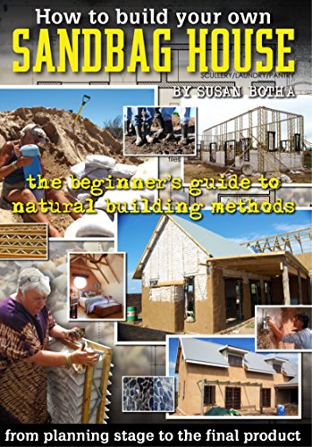 How to build your own sandbag house: the beginner s guide to natural building methods (English Edition)