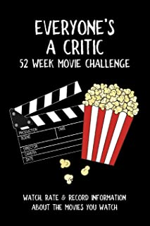 Everyone's A Critic 52 Week Movie Challenge: For Film Buffs and Casual Movie Watchers - Watch, Rate & Record Information A...