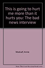 This is going to hurt me more than it hurts you: The bad news interview