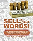 Sell your words: Write without necessarily sitting to write, publish without breaking bank and print...
