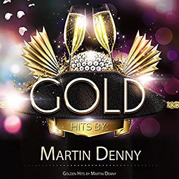 Golden Hits By Martin Denny