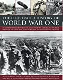 The Illustrated History of World War One: An authoritative chronological account of the military and political events of the Great War, with more than 300 photographs and maps