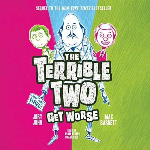 The Terrible Two Get Worse     The Terrible Two, Book 2              By:                                                                                                                                 Mac Barnett,                                                                                        Jory John                               Narrated by:                                                                                                                                 Adam Verner                      Length: 3 hrs and 32 mins     Not rated yet     Overall 0.0