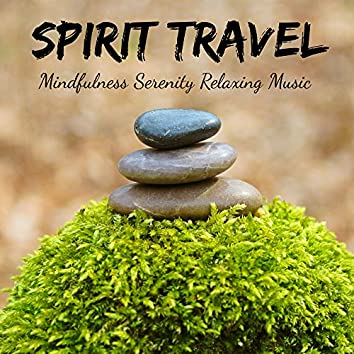 Spirit Travel - Mindfulness Serenity Relaxing Music for Reiki Treatment Natural Healing with Instrumental Nature New Age Sounds