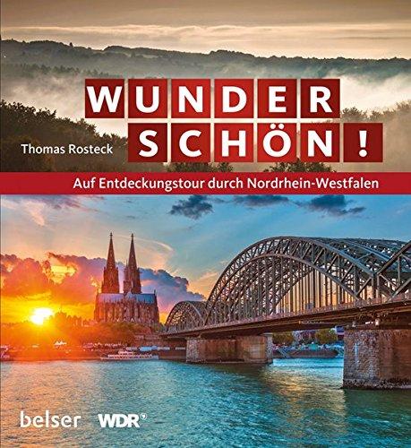 Wunderschön!: Auf Entdeckungstour durch Nordrhein-Westfalen