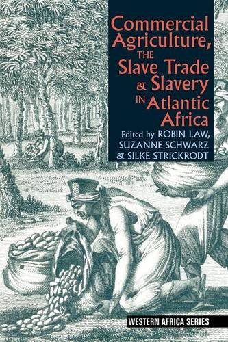 Commercial Agriculture, the Slave Trade and Slavery in Atlantic Africa (Western Africa)