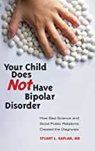 Your Child Does Not Have Bipolar Disorder: How Bad Science and Good Public Relations Created the Diagnosis (Childhood in America)