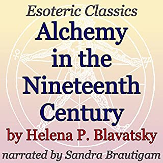 Alchemy in the Nineteenth Century: Esoteric Classics                   By:                                                                                                                                 Helena P. Blavatsky                               Narrated by:                                                                                                                                 Sandra Brautigam                      Length: 1 hr and 3 mins     2 ratings     Overall 5.0