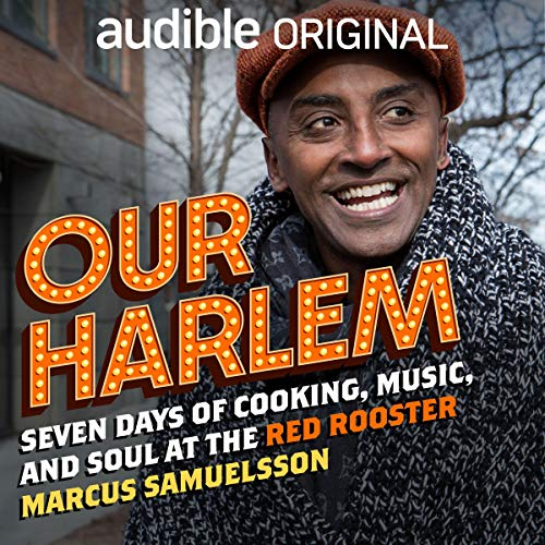 Our Harlem     Seven Days of Cooking, Music and Soul at the Red Rooster with Marcus Samuelsson              By:                                                                                                                                 Marcus Samuelsson                           Length: Not Yet Known     Not rated yet     Overall 0.0