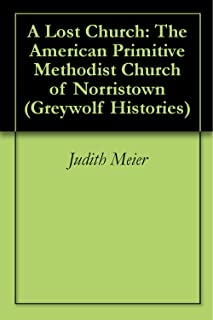 A Lost Church:  The American Primitive Methodist Church of Norristown (Greywolf Histories Book 2)