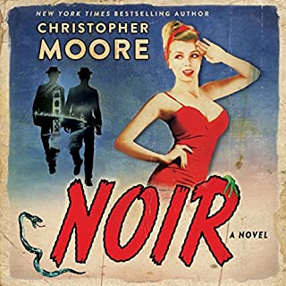 Noir     A Novel              Written by:                                                                                                                                 Christopher Moore                               Narrated by:                                                                                                                                 Johnny Heller                      Length: 9 hrs and 3 mins     39 ratings     Overall 4.5