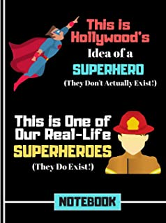 This Is Hollywood's Idea of a Superhero.... (NOTEBOOK): Firefighter Hero Rescue Quote Pattern Print Writing Gift: Fireman ...