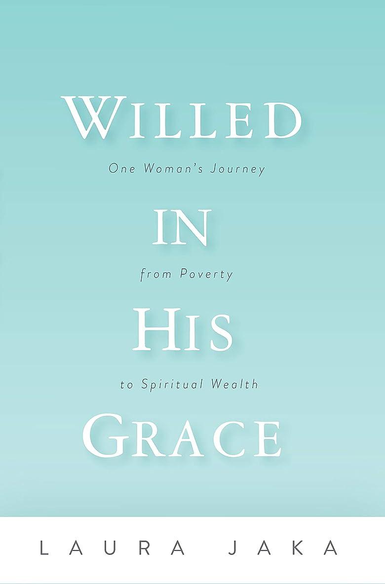 アライメント補助習字Willed in His Grace: One Woman's Journey from Poverty to Spiritual Wealth (English Edition)