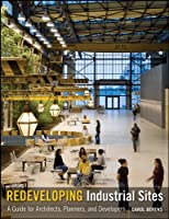 Redeveloping Industrial Sites: A Guide for Architects, Planners, and Developers