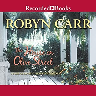 House on Olive Street                   By:                                                                                                                                 Robyn Carr                               Narrated by:                                                                                                                                 Christina Moore                      Length: 11 hrs and 54 mins     10 ratings     Overall 4.3