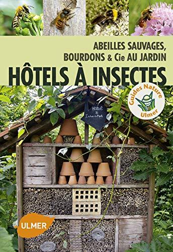 Hôtel à insectes. Abeilles sauvages, bourdons et Cie au jard