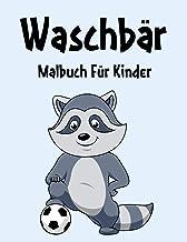 Waschbär Malbuch: Waschbär Malbuch Für Kinder, Senioren, mädchen, Jungen, Über 30 Seiten zum Ausmalen, Perfekte Malvorlage...