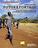 Fotoreportage: Esperienze, trucchi e segreti di un professionista dello scatto fotografico (Foto, cinema e televisione) (Italian Edition)