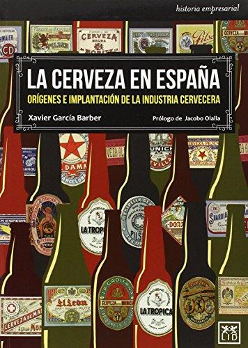 La cerveza en España (Historia empresarial) de Xavier García Barber (15 nov 2014) Tapa blanda