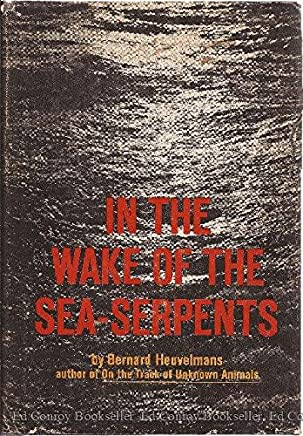 In the Wake of the Sea-Serpents, Bernard Heuvelmans
