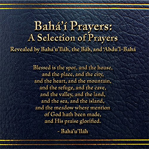 Baha'I Prayers: A Selection of Prayers Audiobook By Baha'u'llah,                                                                                        The Bab,                                                                                        'Abdu'l-Baha cover art