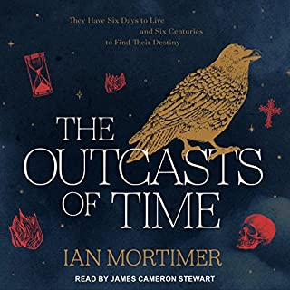 The Outcasts of Time                   By:                                                                                                                                 Ian Mortimer                               Narrated by:                                                                                                                                 James Cameron Stewart                      Length: 12 hrs and 35 mins     84 ratings     Overall 4.3