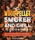Wood Pellet Smoker and Grill Cookbook: The Art of Smoking Meat for Real Pitmasters, Ultimate Smoker Cookbook for Real Barbecue
