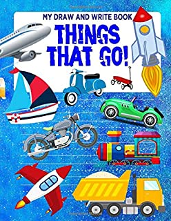 MY DRAW AND WRITE BOOK : THINGS THAT GO!: 8.5x11 Transportation Theme Activity Book : Doodle Draw Sketch and Write Stories!