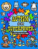 Autism Coloring Book: I See Things Differently With My Superhero Brain - A Children's Coloring Book for Autistic Toddlers, Kids and Siblings to Dare ... (Autism Awareness Activity Book) (Volume 1)