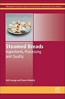Steamed Breads: Ingredients, Processing and Quality (Woodhead Publishing Series in Food Science, Technology and Nutrition)
