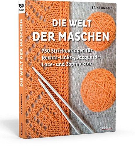 Die Welt der Maschen. 750 Strickvorlagen für Rechts-Links-, Jacquard-, Lace- und Zopfmuster: 750 Strickvorlagen für Jacquard-, Lace und Zopfmuster