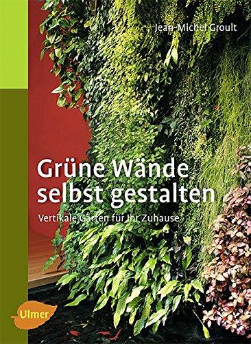 Grüne Wände selbst gestalten: Vertikale Gärten für Ihr Zuhause