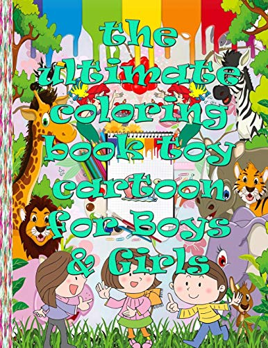 the ultimate coloring book toy cartoon for Boys & Girls for you: Fun, easy and comfortable coloring pages to relax and relieve stress and anxiety let your children's creativity go off